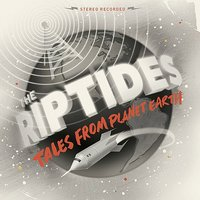 Tales From Planet Earth — The Riptides