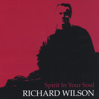 Spirit In Your Soul — Richard Wilson