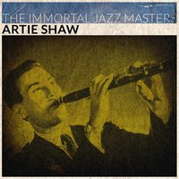 The Immortal Jazz Masters — Artie Shaw