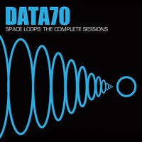 Space Loops: The Complete Sessions — Data 70