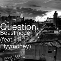 Beastmode — Question, Flyymoney