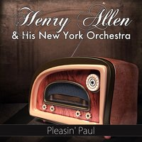 Pleasin' Paul — Henry Allen And His New York Orchestra