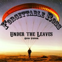 Under the Leaves — Forgettable Ross