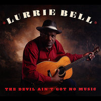 The Devil Ain't Got No Music — Lurrie Bell