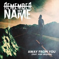Away from You — JOSE URQUIZA, Remember My Name