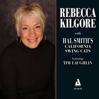 Rebecca Kilgore with Hal Smith's California Swing Cats — REBECCA KILGORE, Tim Laughlin, Hal Smith's California Swing Cats
