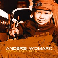 Anders Widmark / Waiting For A Train — Anders Widmark