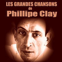 Les Grandes Chansons — Philippe Clay