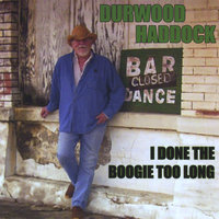 I Done The Boogie Too Long — Durwood Haddock
