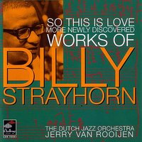 So This Is Love: More Newly Discovered Works Of Billy Strayhorn — The Dutch Jazz Orchestra
