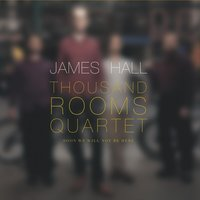 Soon We Will Not Be Here — James Hall Thousand Rooms Quartet