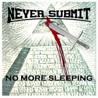 No More Sleeping — Never Submit