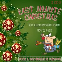 Last Minute Christmas: The Only Holiday Album You'll Need — сборник