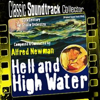 Hell and High Water [1954] — Alfred Newman, 20th Century Fox Studio Orchestra