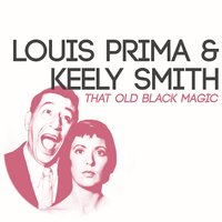 That Old Black Magic — Louis Prima, Keely Smith, Louis Prima | Keely Smith