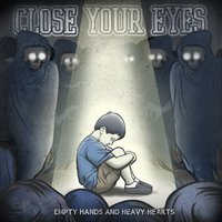 Empty Hands and Heavy Hearts — Close Your Eyes