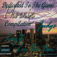 Dedicated to the Game Phoenix Compilation — Layz, Judge & Leo Tha Don