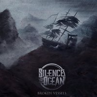 Broken Vessels — Silence The Ocean