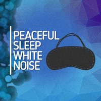 Peaceful Sleep White Noise — Baby Sleep