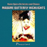 Madame Butterfly Highlights — Джакомо Пуччини, Giuseppe Giacosa, Luigi Illica, Eric Leinsdorf, Rome Opera Orchestra & Chorus