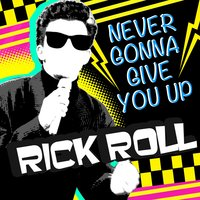 Never Gonna Give You Up — Rick Roll