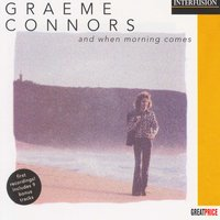 And When The Morning Comes — Graeme Connors