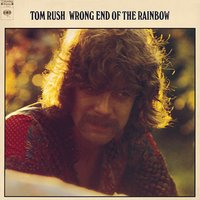 Wrong End Of The Rainbow — Tom Rush
