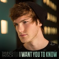 I Want You to Know — Tanner Patrick