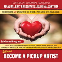 Become a Pickup Artist — Binaural Beat Brainwave Subliminal Systems