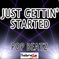 Just Gettin' Started — Pop beatz