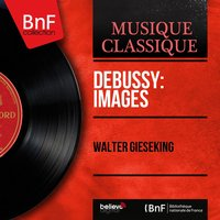 Debussy: Images — Walter Gieseking, Клод Дебюсси