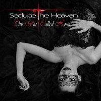This War Called Home — Seduce the Heaven