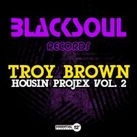 Housin Projex Vol. 2 — Troy Brown