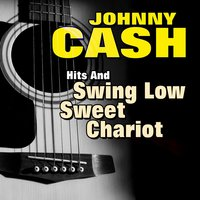 Hits and Swing Low Sweet Chariot — Johnny Cash