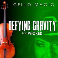 "Defying Gravity (From ""Wicked"") — Cello Magic, Stephen Schwartz"