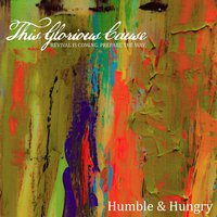 Humble and Hungry — This Glorious Cause