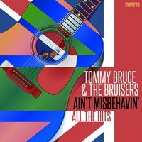 Ain't Misbehavin' - All the Hits — Tommy Bruce & The Bruisers