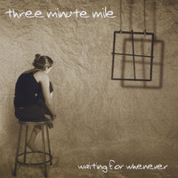 Waiting for Whenever — Three Minute Mile