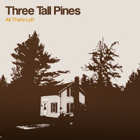 All That's Left — Three Tall Pines