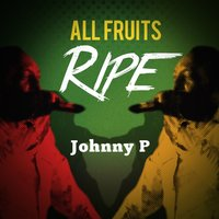 All Fruits Ripe — Johnny P