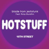 Hotstuff: 16th Street — Blade from Jestofunk, Ricky Burattini