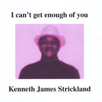 I Can't Get Enough of You — Kenneth james Strickland