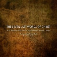 The Seven Last Words of Christ — The Seven Last Words Choir