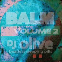 Balm (Beatless Sleeping Pills) Volume 2 — DJ Olive