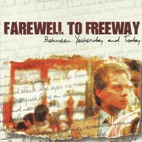 Between Yesterday and Today — Farewell To Freeway