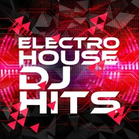 Electro House DJ Hits — Electro House DJ