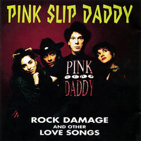 Rock Damage and Other Love Songs — Pink Slip Daddy