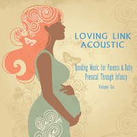 Bonding Music for Parents & Baby : Prenatal Through Infancy [Loving Link] , Vol. 6 — сборник