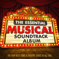 The Essential Musical Soundtrack Album - The Very Best Stage & Theatre Songs of All Time — Musical Score Productions
