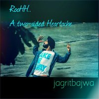 Roohh: A Two Sided Heartache — Jagrit Bajwa